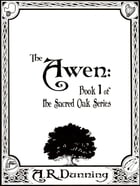 The Awen: Book One of The Sacred Oak Series by Rebecca Dunning
