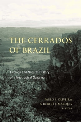 Book The Cerrados of Brazil: Ecology and Natural History of a Neotropical Savanna by Paulo S. Oliveira