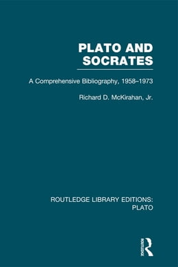 Book Plato and Socrates (RLE: Plato): A Comprehensive Bibliography 1958-1973. by Richard McKirahan