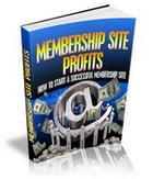 Membership Site Profits: How to Start a Successful Membership Site by Sven Hyltén-Cavallius