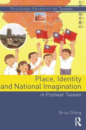 Place,  Identity,  and National Imagination in Post-war Taiwan