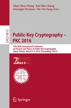 Public-Key Cryptography – PKC 2016: 19th IACR International Conference on Practice and Theory in Public-Key Cryptography, Taipei, Taiwan by Chen-Mou Cheng