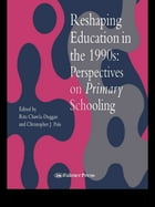 Reshaping Education In The 1990s: Perspectives On Primary Schooling