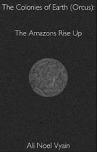 The Amazons Rise Up by Ali Noel Vyain
