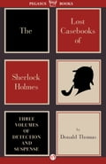 The Lost Casebooks of Sherlock Holmes: Three Volumes of Detection and Suspense fb85c06c-be41-4700-b58b-661739f38102