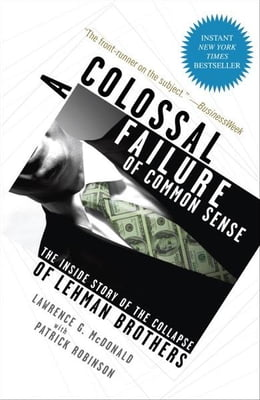 Book A Colossal Failure of Common Sense: The Inside Story of the Collapse of Lehman Brothers by Lawrence G. McDonald
