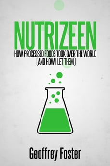 Nutrizeen: How Processed Foods Took Over the World (and How I Let Them)