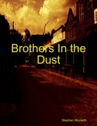 Brothers In the Dust by Stephen Monteith