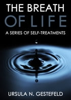 THE BREATH OF LIFE: A SERIES OF SELF-TREATMENTS by Ursula N. Gestefeld
