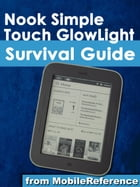 Nook Simple Touch GlowLight Survival Guide: Step-by-Step User Guide for the Nook Simple Touch GlowLight eReader: Getting Started, Using Hidden Feature by MobileReference