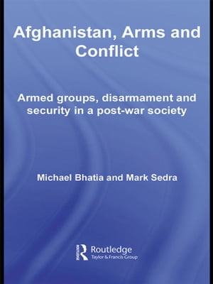 Afghanistan,  Arms and Conflict Armed Groups,  Disarmament and Security in a Post-War Society