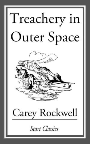Treachery in Outer Space by Carey Rockwell