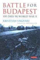 Battle for Budapest: 100 Days in World War II by Krisztian Ungvary