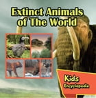 Extinct Animals of The World Kids Encyclopedia: Wildlife Books for Kids by Baby Professor