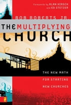 The Multiplying Church: The New Math for Starting New Churches by Bob Roberts  Jr.