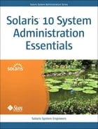 Solaris 10 System Administration Essentials by Solaris System Engineers