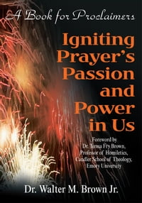 Igniting Prayer's Passion and Power in Us: A Book for Proclaimers