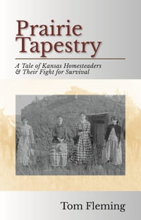 Prairie Tapestry: A Tale of Kansas Homesteaders and Their Fight For Survival