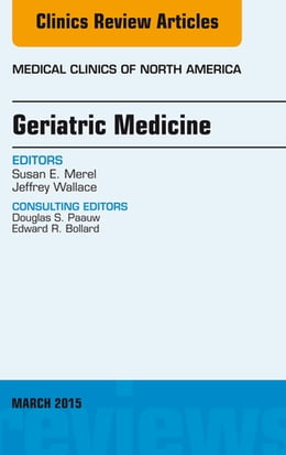 Book Geriatric Medicine, An Issue of Medical Clinics of North America, E-Book by Susan E. Merel, MD