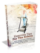 Exercise Tips For The Elderly by Anonymous