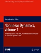 Nonlinear Dynamics, Volume 1: Proceedings of the 34th IMAC, A Conference and Exposition on Structural Dynamics 2016 by Gaetan Kerschen