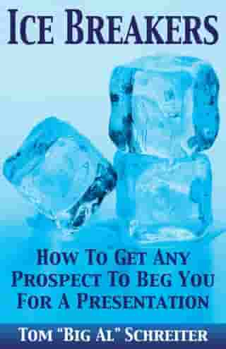 Ice Breakers!: How To Get Any Prospect To Beg You For A Presentation