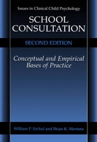 School Consultation: Conceptual and Empirical Bases of Practice by William P. Erchul