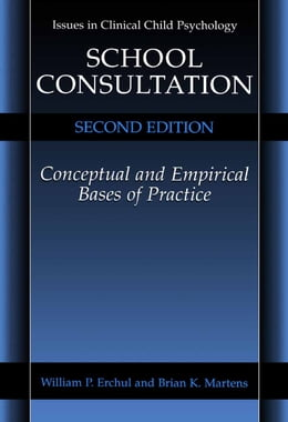 Book School Consultation: Conceptual and Empirical Bases of Practice by William P. Erchul