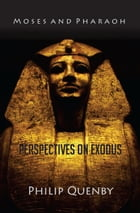 Moses and Pharaoh: Perspectives on Exodus by Philip Quenby