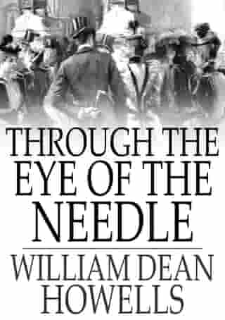 Through the Eye of the Needle: A Romance by William Dean Howells