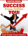 Success from Within You! - Fast Track Your Future! 38df0b1e-85e7-45be-a0d2-25f7446db9c1