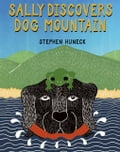 9781620287880 - Stephen Huneck: Sally Discovers Dog Mountain - Buch
