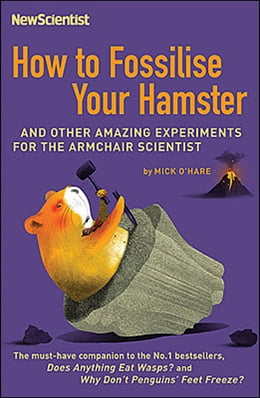 Book How To Fossilize Your Hamster: And Other Amazing Experiments For The Armchair Scientist by Scientist New