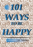 101 Ways to be Happy by Claire Saunders