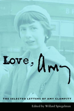 Book Love, Amy: The Selected Letters of Amy Clampitt by Amy Clampitt