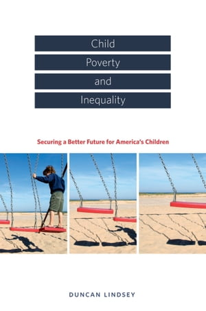 Child Poverty and Inequality Securing a Better Future for America's Children