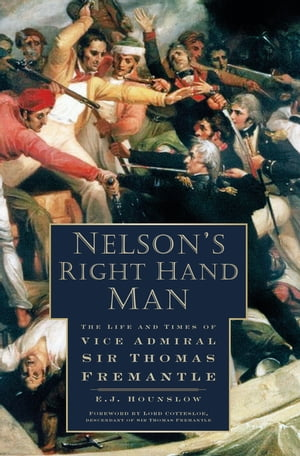 Nelson's Right Hand Man The Life and Times of Vice Admiral Sir Thomas Fremantle