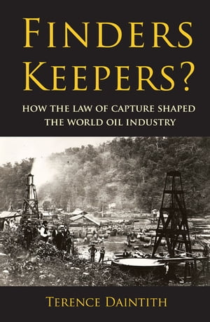 Finders Keepers? How the Law of Capture Shaped the World Oil Industry