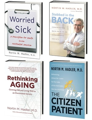 Nortin Hadler's 4-Volume Healthcare Omnibus E-Book Includes Worried Sick,  Stabbed in the Back,  Rethinking Aging,  and The Citizen Patient
