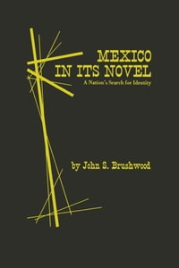 Mexico in Its Novel: A Nation's Search for Identity