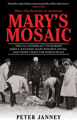 Mary's Mosaic The CIA Conspiracy to Murder John F. Kennedy,  Mary Pinchot Meyer,  and Their Vision for World Peace