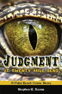 Judgment at Twenty Mile Bend: A Palm Beach Crime Story
