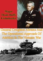 General Creighton Abrams And The Operational Approach Of Attrition In The Vietnam War by Major Thom Duffy Frohnhoefer