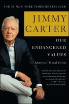 Our Endangered Values: America's Moral Crisis by Jimmy Carter