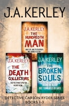 Detective Carson Ryder Thriller Series Books 1–3: The Hundredth Man, The Death Collectors, The Broken Souls by J. A. Kerley