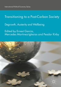 Transitioning to a Post-Carbon Society: Degrowth, Austerity and Wellbeing