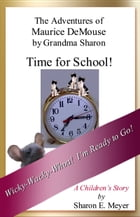 The Adventures of Maurice DeMouse by Grandma Sharon, Time for School! by Sharon E. Meyer