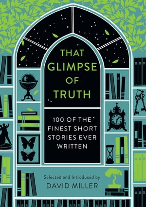 That Glimpse of Truth The 100 Finest Short Stories Ever Written