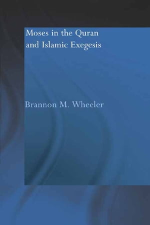 Moses in the Qur'an and Islamic Exegesis