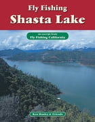 Fly Fishing Shasta Lake: An excerpt from Fly Fishing California by Ken Hanley